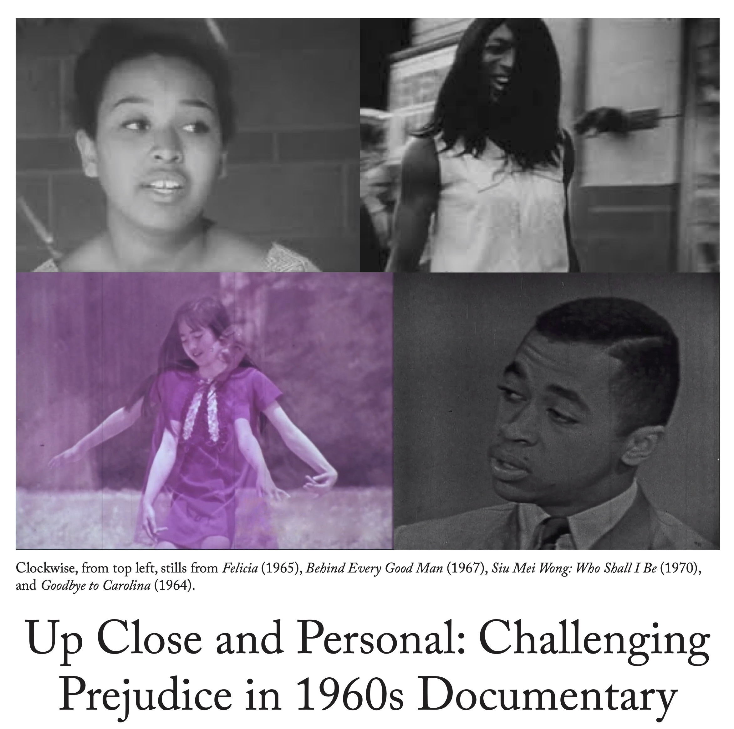 "Clockwise from top left, stills from ""Felicia"" (1965), ""Behind Every Good Man"" (1967), ""Siu Mei Wong: Who Shall I Be"" (1970), and ""Goodbye to Carolina"" (1964). Up Close and Personal: Challenging Prejudice in 1960s Documentary"