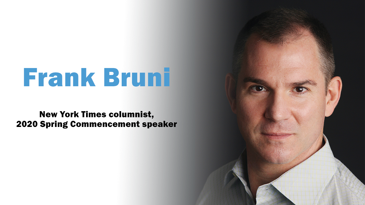 Frank Bruni. New York Times columnist and 2020 Spring Commencement speaker
