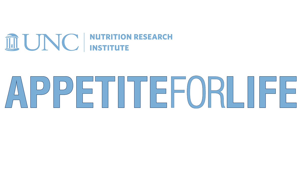 Appetite for Life at UNC Nutrition Research Institute.